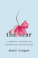 The Scar: A Personal History of Depression and Recovery Pdf/ePub eBook