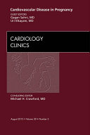 Cardiovascular Disease in Pregnancy  An Issue of Cardiology Clinics   E Book