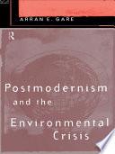 Postmodernism and the Environmental Crisis