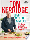 """Lose Weight & Get Fit: All of the recipes from Tom's BBC cookery series"" by Tom Kerridge"