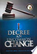 I Decree An Uncommon Change