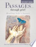 Passages ... Through Grief: Healing Life's Losses Participant's Manual