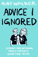 Advice I Ignored: Stories and Wisdom from a Formerly Depressed Teenager