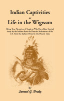 Pdf Indian Captivities, Or, Life in the Wigwam