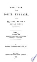 Catalogue of the Fossil Mammalia in the British Museum   Natural History   The orders Primates  Chiroptera  Insectivora  Carnivora  and Rodentia  1885