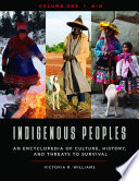 Indigenous Peoples An Encyclopedia Of Culture History And Threats To Survival 4 Volumes