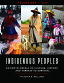 Indigenous Peoples: An Encyclopedia of Culture, History, and Threats to Survival [4 volumes]