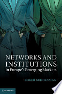 Networks And Institutions In Europe S Emerging Markets