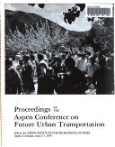 Proceedings of the Aspen Conference on Future Urban Transportation Held at the Aspen Institute for Humanistic Studies  Aspen  Colorado  June 3 7  1979 Book