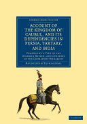 Account of the Kingdom of Caubul, and Its Dependencies in Persia, Tartary, and India