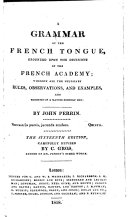 A grammar of the French tongue ... Sixteenth edition, carefully revised by C. Gros, etc