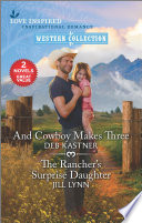 And Cowboy Makes Three   The Rancher s Surprise Daughter