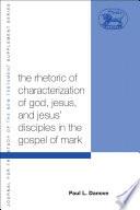 The Rhetoric Of Characterization Of God  Jesus And Jesus  Disciples In The Gospel Of Mark