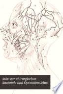 Atlas zur chirurgischen Anatomie und Operationslehre