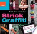 Strick Graffiti  : Kuscheliges für Mauern, Ampeln und Bäume ; street art stricken und häkeln
