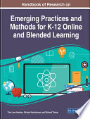 Handbook of Research on Emerging Practices and Methods for K 12 Online and Blended Learning