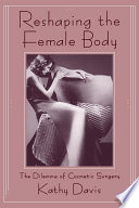 """Reshaping the Female Body: The Dilemma of Cosmetic Surgery"" by Kathy Davis"