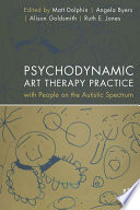 Psychodynamic Art Therapy Practice With People On The Autistic Spectrum Book PDF