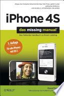 iPhone 4S  : das Missing Manual ; [das fehlende Handbuch zu Ihrem Liebling ; für alle iPhones mit iOS 5]