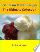 Ice Cream Maker Recipes  The Ultimate Collection