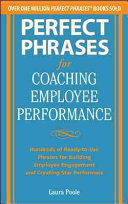 Perfect Phrases for Coaching Employee Performance  Hundreds of Ready to Use Phrases for Building Employee Engagement and Creating Star Performers