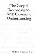 The Gospel According to ANE Covenant Understanding
