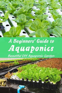 A Beginners' Guide to Aquaponics