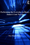 Performing the everyday in Henry James's late novels