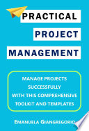 PRACTICAL Project Management  Manage Projects Successfully with this Comprehensive Toolkit and Templates Book