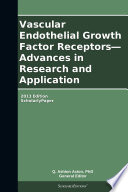 Vascular Endothelial Growth Factor Receptors—Advances in Research and Application: 2013 Edition