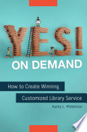 Yes On Demand How To Create Winning Customized Library Service