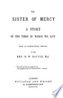 The Sister of Mercy. A Story of the Times in which We Live. With an Introductory Preface by B.W. Savile