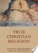 True Christian Religion  Annotated Edition