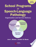 """School Programs in Speech-Language Pathology: Organization and Delivery, Sixth Edition"" by Jean L. Blosser, Jennifer W. Means"