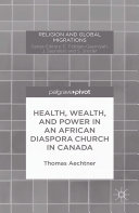 Health, Wealth, and Power in an African Diaspora Church in Canada Pdf/ePub eBook