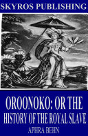 Oroonoko: Or the History of the Royal Slave