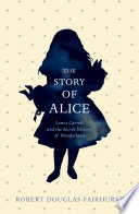 The Story of Alice  : Lewis Carroll and The Secret History of Wonderland