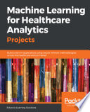 Machine Learning for Healthcare Analytics Projects Book