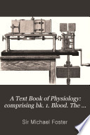 A Text Book Of Physiology Comprising Bk 1 Blood The Tissues Of Movement The Vascular Mechanism Book PDF