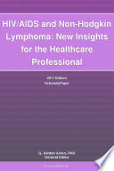 Hiv Aids And Non Hodgkin Lymphoma New Insights For The Healthcare Professional 2011 Edition Book PDF