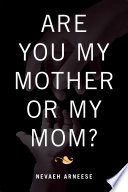 Are You My Mother or My Mom