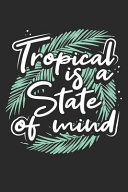 Tropical Is a State of Mind Journal and Notebook with Lined and 120 Blank Pages