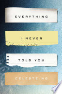 link to Everything I never told you : a novel in the TCC library catalog