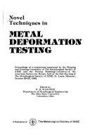 Novel Techniques in Metal Deformation Testing