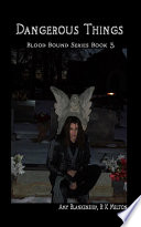 Dangerous things  blood bound book 3