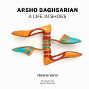 Cover of Arsho Baghsarian: A Life in Shoes