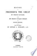 History of Frederick the great  from the Germ  by E A  Moriarty
