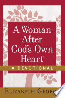 A Woman After God's Own Heart®--A Devotional