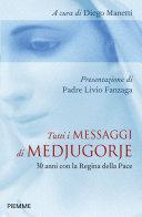 Tutti i messaggi di Medjugorje. 30 anni con la Regina della pace