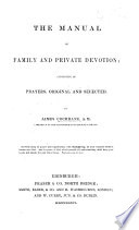 The Manual of Family and Private Devotion  Consisting of Prayers  Original and Selected Book PDF